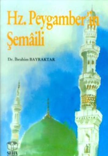 Hz. Peygamberin Şemaili - İbrahim BAYRAKTAR