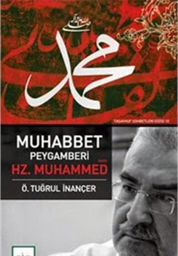 Muhabbet Peygamberi Hz. Muhammed (sav) – Ömer Tuğrul İNANÇER