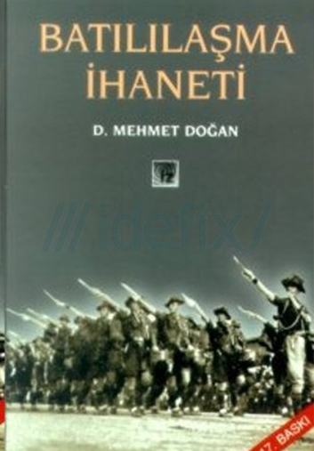 Batılılaşma İhâneti - Mehmed DOĞAN